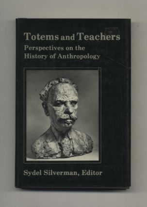 Totems and Teachers: Perspectives on the History of Anthropology. Sydel Silverman.