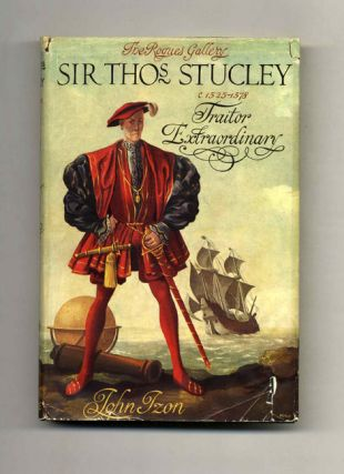 Sir Thomas Stucley C. 1525-1578: Traitor Extraordinary - 1st Edition/1st Printing