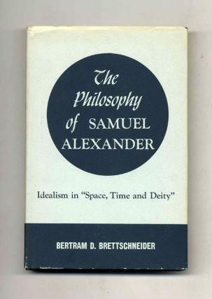 "The Philosophy of Samuel Alexander: Idealism in ""Space, Time and Deity"""