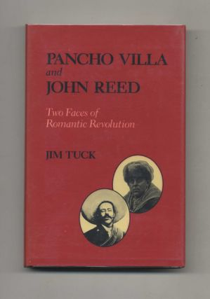 Pancho Villa and John Reed: Two Faces of Romantic Revolution. Jim Tuck