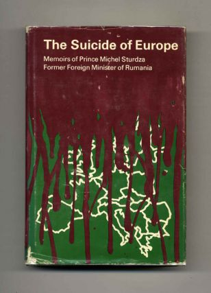 The Suicide of Europe: Memoirs of Prince Michel Sturdza Former Foreign Minister of Rumania