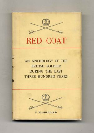Red Coat: An Anthology of the British Solder During the Last Three Hundred Years