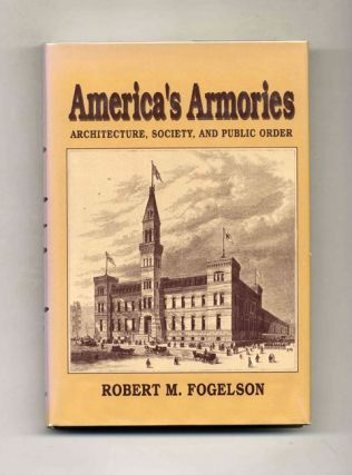 America's Armories: Architecture, Society and Public Order - 1st Edition/1st Printing