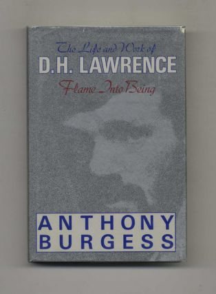 Flame Into Being: The Life and Work of D. H. Lawrence. Anthony Burgess