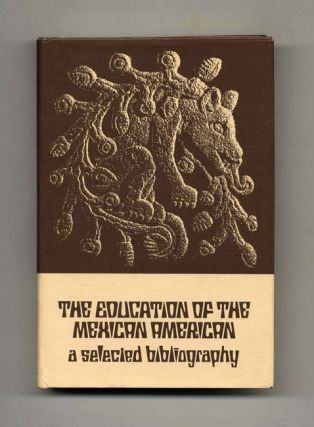 The Education of the Mexican American: A Selected Bibliography - 1st Edition/1st Printing. Mario...