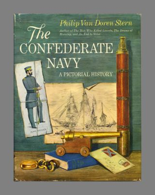 The Confederate Navy: A Pictorial History - 1st Edition/1st Printing. Philip Van Doren Stern