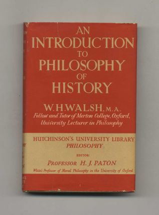 An Introduction to Philosophy of History - 1st Edition/1st Printing. W. H. Walsh