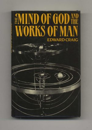 The Mind of God and the Works of Man - 1st Edition/1st Printing. Edward Craig