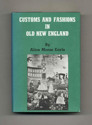 Customs and Fashions in Old New England. Alice Morse Earle
