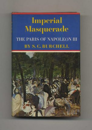 Imperial Masquerade: The Paris of Napoleon III - 1st Edition/1st Printing