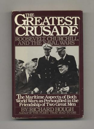 The Greatest Crusade: Roosevelt, Churchill, and the Naval Wars - 1st Edition/1st Printing