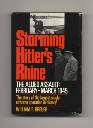 Storming Hitler's Rhine: The Allied Assault: February-March 1945 - 1st Edition/1st Printing