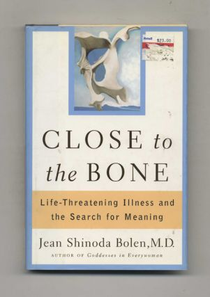 Close to the Bone: Life-Threatening Illness and the Search for Meaning