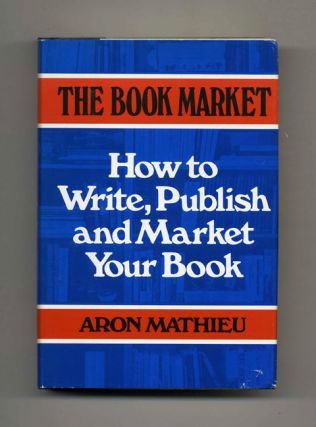 The Book Market: How to Write, Publish and Market Your Book - 1st Edition/1st Printing