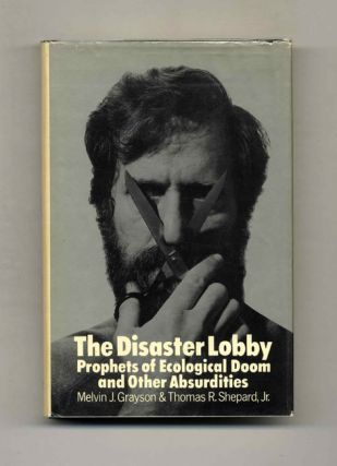 The Disaster Lobby: Prophets of Ecological Doom and Other Absurdities - 1st Edition/1st Printing