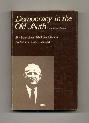 Democracy in the Old South and Other Essays. Fletcher Melvin and Green, J. Isaac Copeland