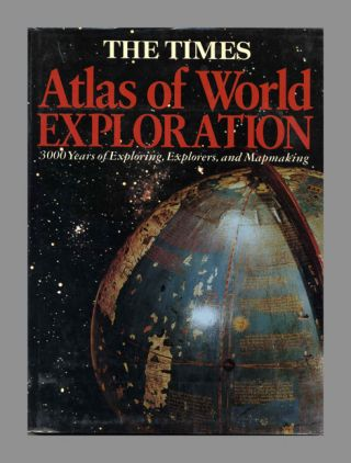 The Times Atlas of World Exploration: 3,000 Years of Exploring, Explorers, and Mapmaking. Felipe...