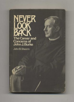 Never Look Back: The Career and Concerns of John J. Burke - 1st Edition/1st Printing