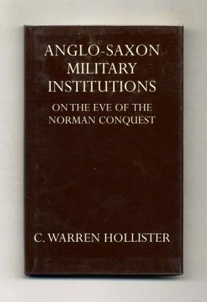 Anglo-Saxon Military Institutions: On the Eve of the Norman Conquest. C. Warren Hollister