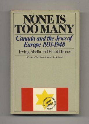 None is Too Many: Canada and the Jews of Europe 1933-1948 - 1st US Edition/1st Printing