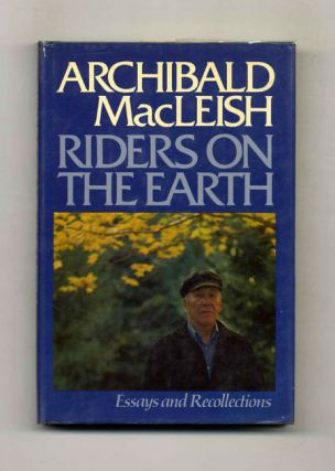 Riders on the Earth: Essays and Recollections. Archibald MacLeish