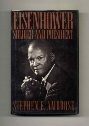 Eisenhower: Soldier and President. Stephen E. Ambrose