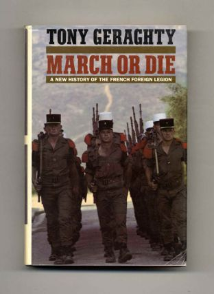 March or Die: A New History of the French Foreign Legion - 1st US Edition/1st Printing. Tony...