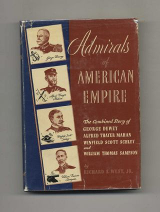 Admirals of American Empire - 1st Edition/1st Printing. Richard S. West