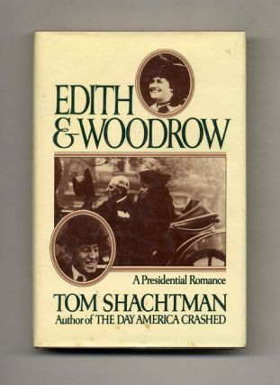 Edith & Woodrow: A Presidential Romance. Tom Shachtman