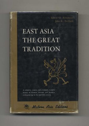 East Asia: The Great Tradition. Edwin O. Reischauer, John K. Fairbank