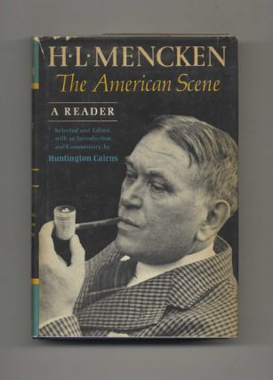H. L. Mencken. The American Scene. A Reader - 1st Edition/1st Printing. H. L. and Mencken,...