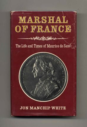 Marshal of France: The Life and Times of Maurice, Comte De Saxe [1696-1750]. Jon Manchip White