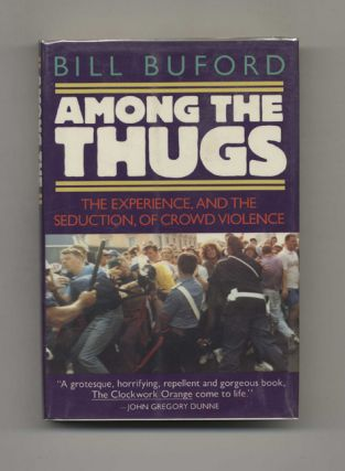 Among the Thugs - 1st US Edition/1st Printing. Bill Buford