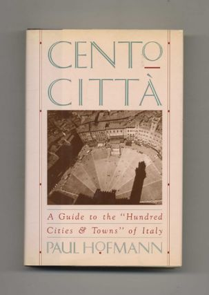 "Cento Citta: A Guide to the ""Hundred Cities & Towns"" of Italy - 1st Edition/1st Printing"