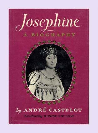 Josephine: A Biography - 1st US Edition/1st Printing. Andre and Castelot, Denise Folliot