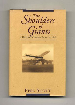 The Shoulders of Giants: A History of Human Flight to 1919 - 1st Edition/1st Printing