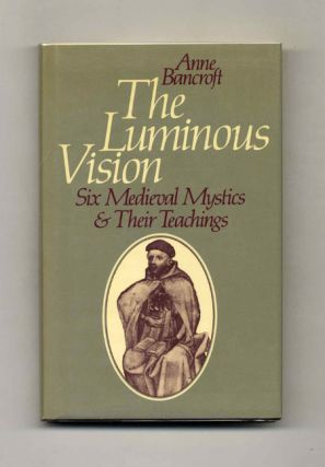 The Luminous Vision: Six Medieval Mystics and Their Teachings - 1st Edition/1st Printing