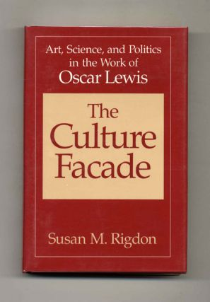 The Culture Facade: Art, Science, and Politics in the Work of Oscar Lewis