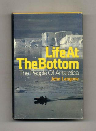 Life At the Bottom: the People of Antarctica - 1st Edition/1st Printing