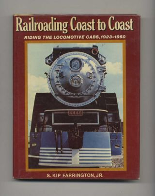 Railroading Coast to Coast: Riding the Locomotive Cabs Steam, Electric and Diesel 1923-1950
