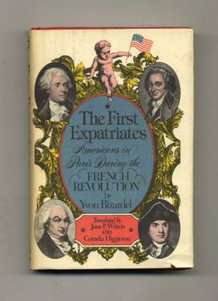 The First Expatriates: Americans in Paris During the French Revolution - 1st Edition/1st Printing