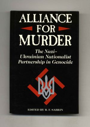 Alliance For Murder: The Nazi-Ukranian Nationalist Partnership in Genocide