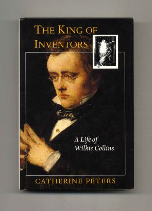 The King of the Inventors: A Life of Wilkie Collins - 1st US Edition/1st Printing