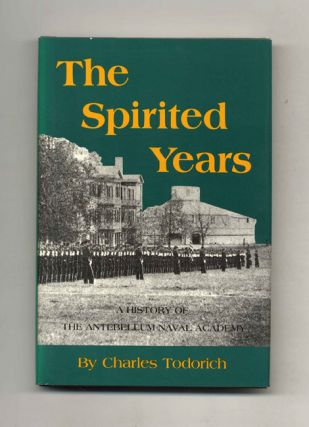 The Spirited Years: A History of the Antebellum Naval Academy
