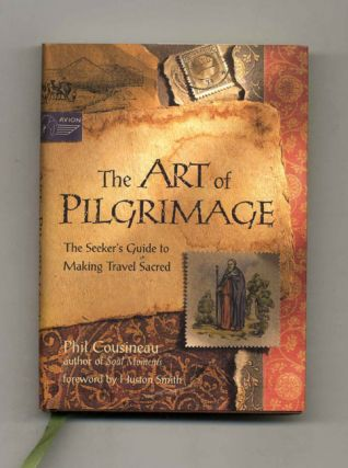 The Art of Pilgrimage: The Seeker's Guide to Making Travel Sacred. Phil Cousineau