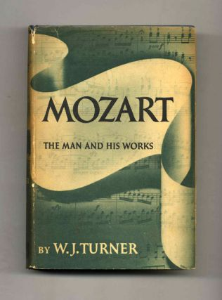 Mozart: The Man & His Works. W. J. Turner