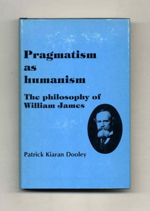 Pragmatism as Humanism: The Philosophy of William James