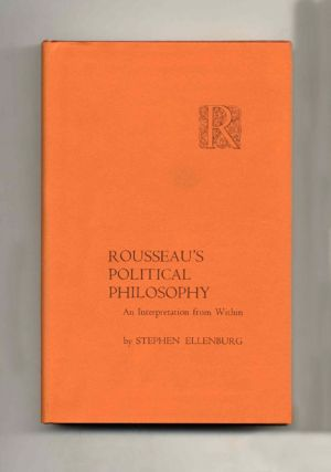 Rousseau's Political Philosophy: An Interpretation From Within - 1st Edition/1st Printing....