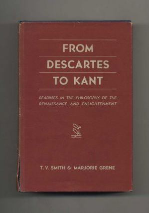 From Descartes to Kant: Readings in the Philosophy of the Renaissance and Enlightenment. T. V....