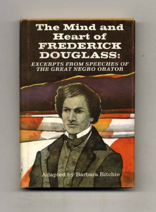 The Mind and Heart of Frederick Douglass: Excerpts from Speeches of the Great Negro Orator....